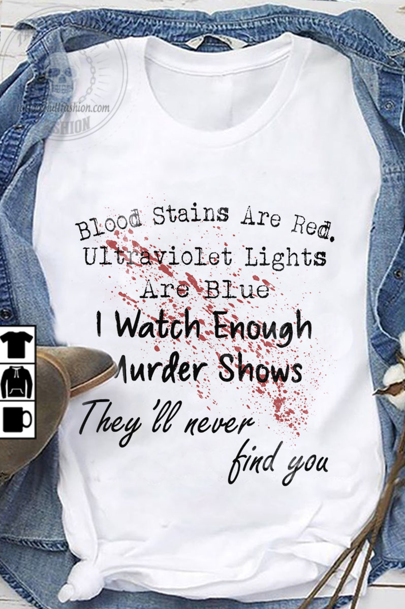 Blood Stained Shirt Red Ultraviolet Blue I Watch Murder Shows
